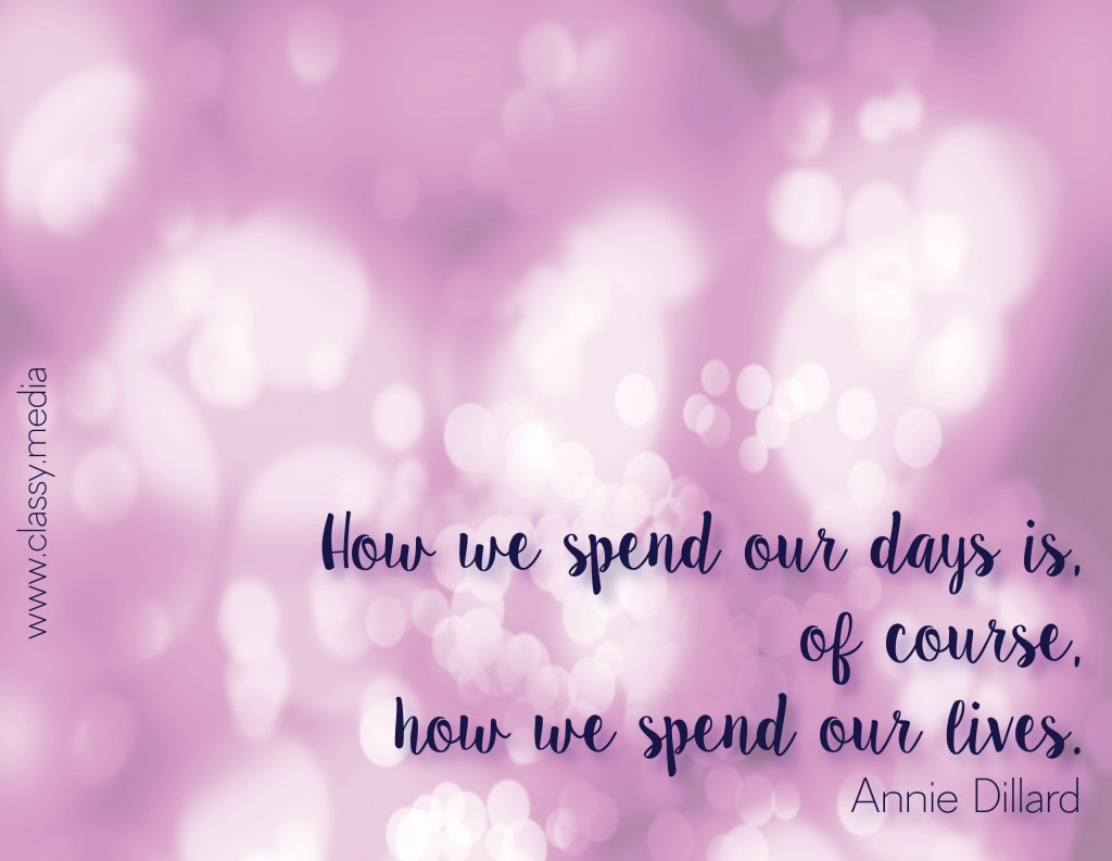 How we spend our days is, of course, how we spend our lives.