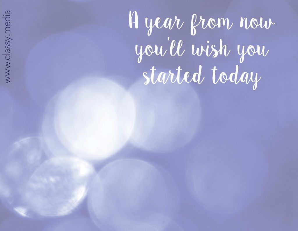 A Year From Now You'll Wish You Started Today
